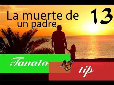 la muerte del padre 8433977903 la muerte de un padre tanatotip 13 youtube