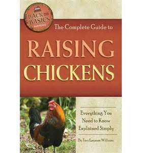 guide to raising backyard chickens the complete guide to raising chickens tara layman