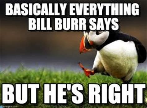 Bill Burr Meme - comedian jokes kappit