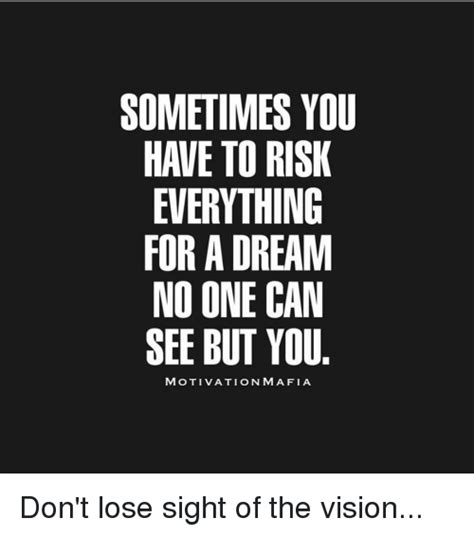 No One Can See You sometimes you to risk everything for a no one