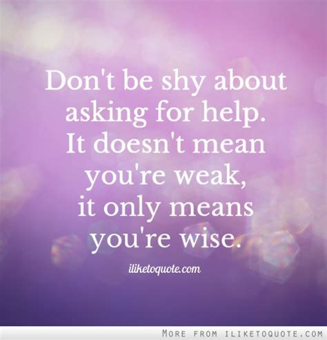 7 Best To Ask For Advice by Asking For Help Quotes Quotesgram