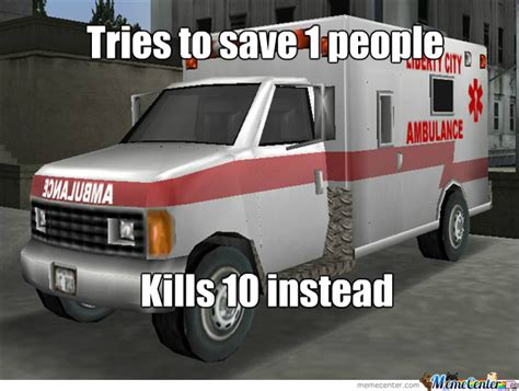 Ambulance Meme - scumbag gta ambulance by aggelosmj meme center