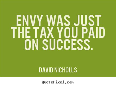 Quotes about success - Envy was just the tax you paid on ...