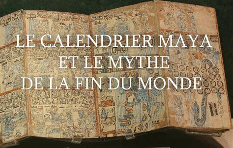 Calendrier Fin Du Monde Le Calendrier Et Le Mythe De La Fin Du Monde