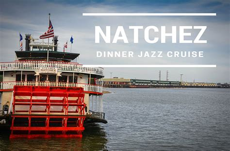 steamboat natchez dinner cruise how to enjoy a natchez dinner cruise in new orleans