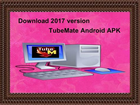 tubemate version apk 2017 version mate android apk