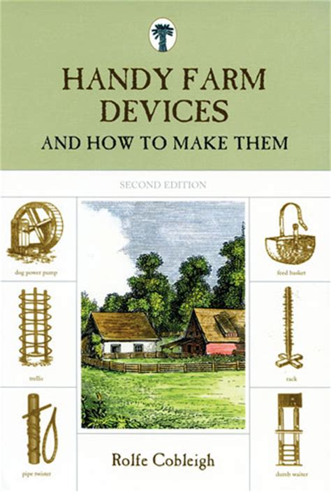 handy farm devices and how to make them books grit handy farm devices and how to make them 2nd edition