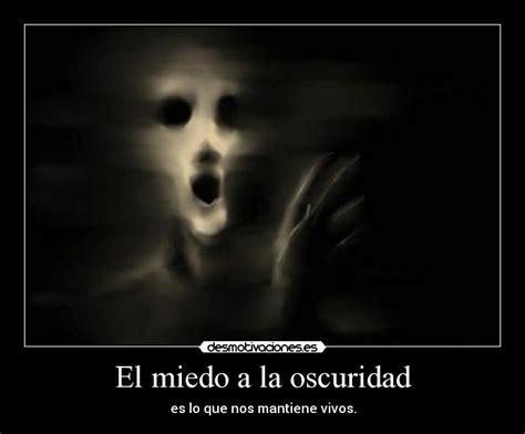 el miedo a la el miedo a la oscuridad desmotivaciones