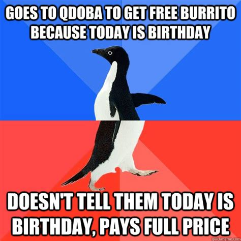 Burrito Meme - goes to qdoba to get free burrito because today is
