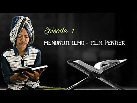 film lenyapnya ilmu misteri youtube menuntut ilmu film pendek komedi religi youtube