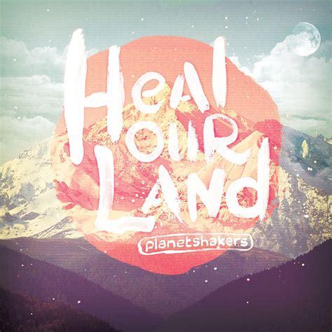 download mp3 album planetshakers jesusfreakhideout com planetshakers quot heal our land quot review