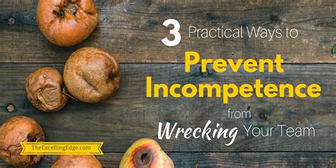 3 Practical Ways To Prevent Incompetence From Wrecking Your Team The Excelling Edge 3 Practical Ways To Prevent Incompetence From Wrecking Your Team The Excelling Edge
