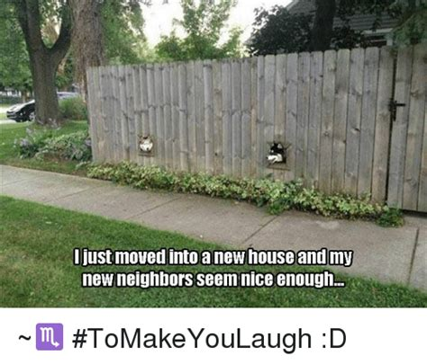 New House Meme - just moved into new house and my new neighbors seem nice