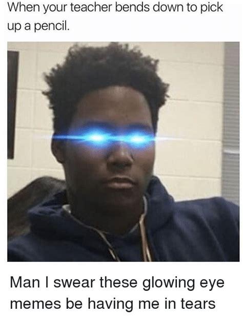Meme Eyes - 25 best memes about glowing eyes meme glowing eyes memes