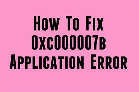 how to be on fixer how to fix application error 0xc000007b troubleshooter