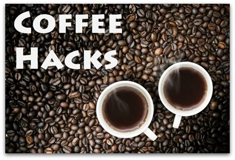 coffee hacks 3 ways to hack your coffee