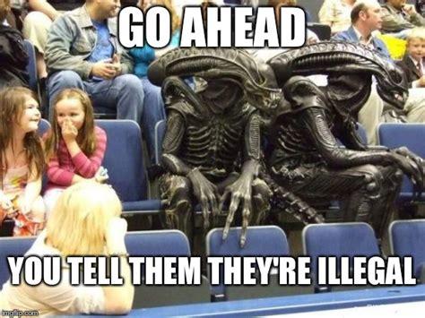 Illegal Memes - illegal aliens imgflip