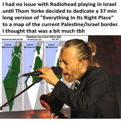 Thom Yorke Meme - i had no issue with radiohead playing in israel until thom