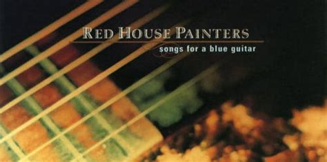 red house painters songs for a blue guitar aquarium drunkard 187 red house painters songs for a blue