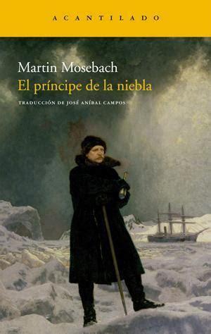 libro el principe de la el pr 205 ncipe de la niebla mosebach martin sinopsis del libro rese 241 as criticas opiniones
