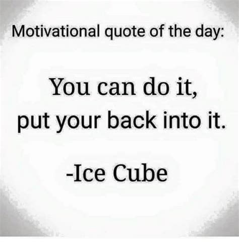 You Can Do It Memes - motivational quote of the day you can do it put your back