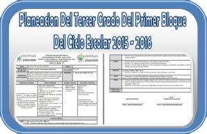 planeaciones bloque 4 de tercer grado 2015 2016 planeaciones del tercer grado del primer bloque del ciclo