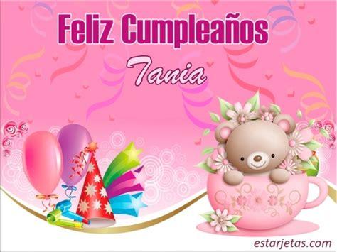 imagenes feliz cumpleaños tania feliz cumplea 241 os tania im 225 genes de estarjetas com