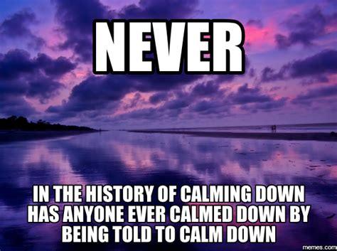 Calm Down And Meme - home memes com