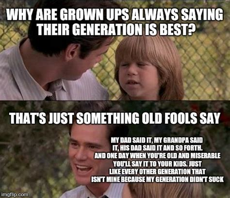 Generation Meme - thats just something x say meme imgflip