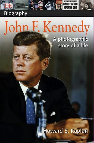 dk biography list dk biography john f kennedy by howard s kaplan