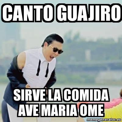Ave Maria Meme - meme gangnam style canto guajiro sirve la comida ave