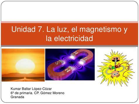 la luz y el tema 7 la luz el magnetismo y la electricidad