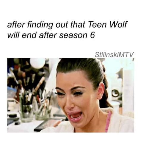 Teenagers Meme - after finding out that teen wolf will end after season 6