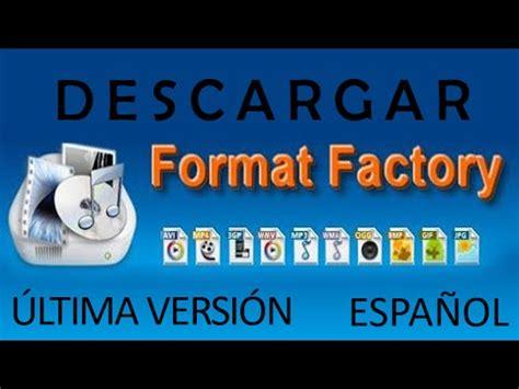 format factory ultima versione italiano descargar e instalar format factory 2014 218 ltima versi 243 n