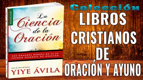 libros de yiye avila gratis para descargar la ciencia de la oraci 243 n audio libro completo yiye 193 vila clcao youtube