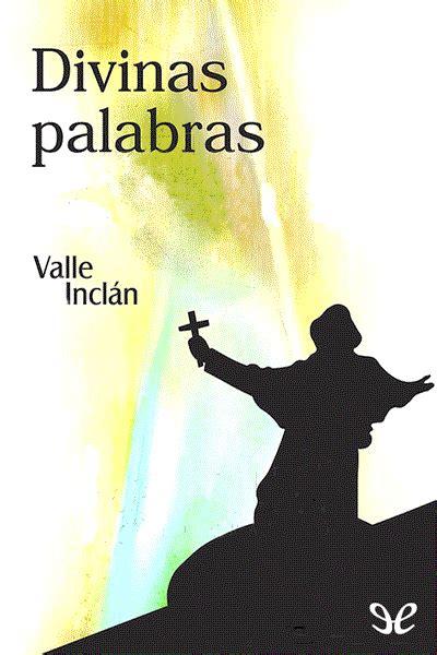 divinas palabras libro divinas palabras de ram 243 n mar 237 a del valle incl 225 n descargar gratis ebook epub
