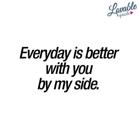 Is Better With You everyday is better with you by my side quote for
