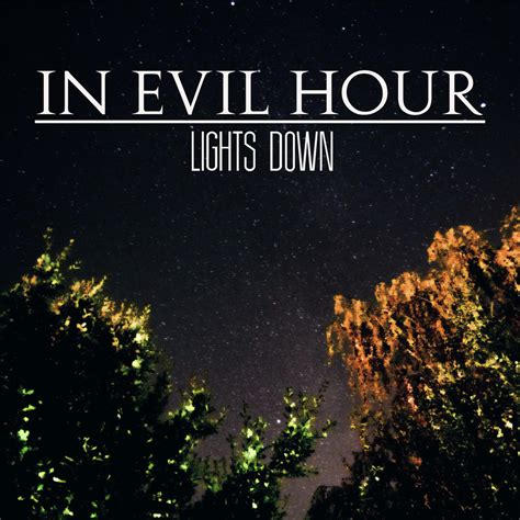 in evil hour in evil hour lights down 2017 187 core radio