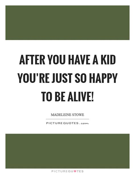 After Youd by After You A Kid You Re Just So Happy To Be Alive