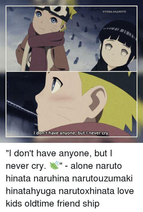 Hinata Memes - hyuga naaruto i don t have anyone but i never cry i don t