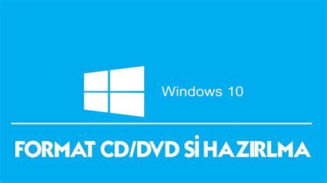 format dvd disk windows 10 windows 10 format cd dvd si hazırlama