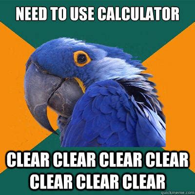 Clear Meme - need to use calculator clear clear clear clear clear clear