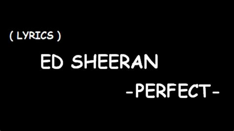 ed sheeran perfect lirik lirik lagu ed sheeran perfect youtube