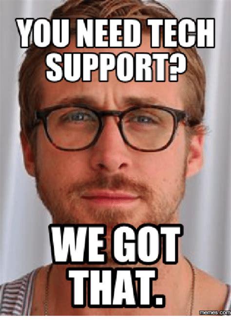 It Support Memes - you need tech support we got that memescom girl you got