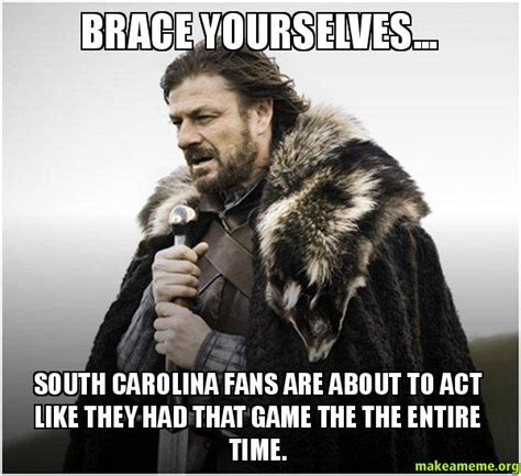 Brace Yourself Meme Snow - brace yourselves south carolina fans are about to act