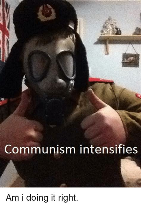 Am I Doing This Right Meme - communism intensifies am i doing it right dank meme on