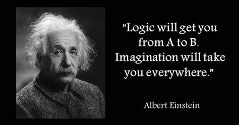 Getting It From Everywhere by Quot Logic Will Get You From A To B Imagination Will Take You