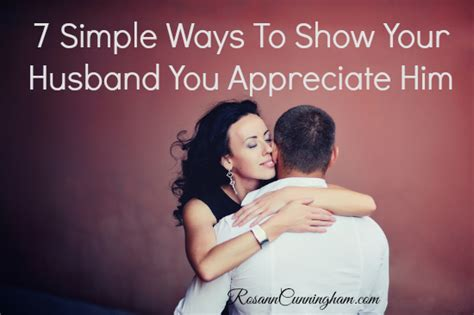 7 Free Ways To Wow Him by 7 Simple Ways To Show Your Husband You Appreciate Him