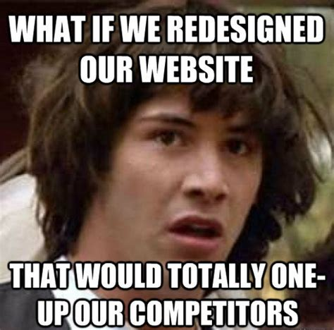 Website Meme - 5 bad reasons to redesign your website pbj marketing