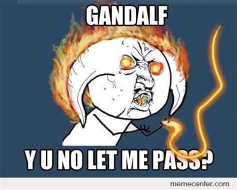 Meme Yu No - gandalf yu no let me pass by ben meme center